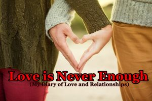 Love is Never Enough – My Diary of Love and Relationships